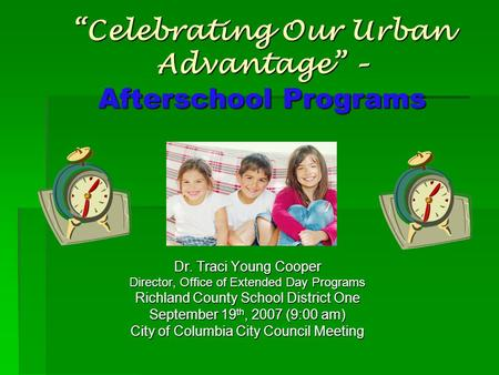"""Celebrating Our Urban Advantage"" – Afterschool Programs Dr. Traci Young Cooper Director, Office of Extended Day Programs Richland County School District."