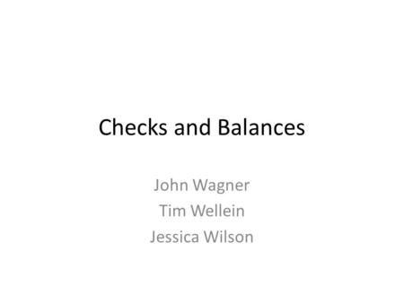 Checks and Balances John Wagner Tim Wellein Jessica Wilson.