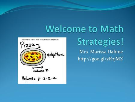 Mrs. Marissa Dahme  Resources This presentation can be accessed here:  Website is updated daily (including Google.
