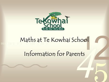 Maths at Te Kowhai School Information for Parents.