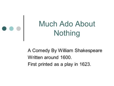 an analysis of much ado about nothing a comedy by william shakespeare A secondary school revision resource for gcse english literature about the plot, characters and themes of shakespeare's much ado about nothing.