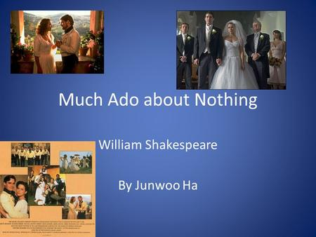 Much Ado about Nothing William Shakespeare By Junwoo Ha.