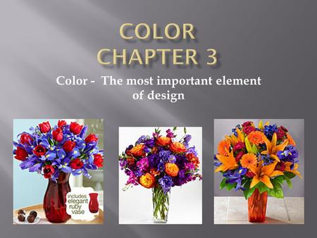Color - The most important element of design.  Hue: Property that give the color it's name.  Color wheel – 12 colors & 3 Categories  Primary : Red,