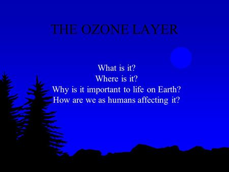 THE OZONE LAYER What is it? Where is it?
