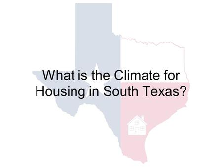 What is the Climate for Housing in South Texas?.