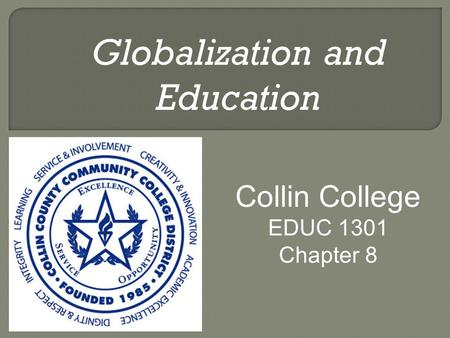 Globalization and Education Collin College EDUC 1301 Chapter 8.