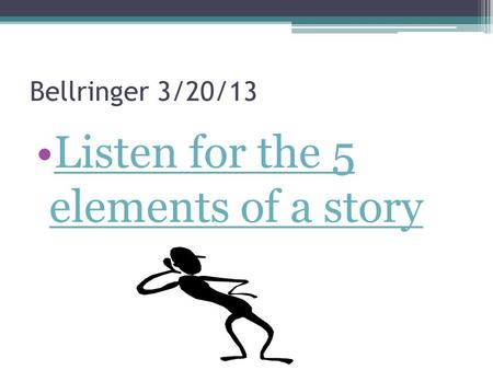 Bellringer 3/20/13 Listen for the 5 elements of a storyListen for the 5 elements of a story.