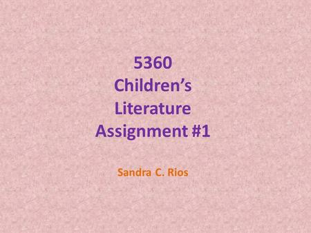 5360 Children's Literature Assignment #1 Sandra C. Rios.