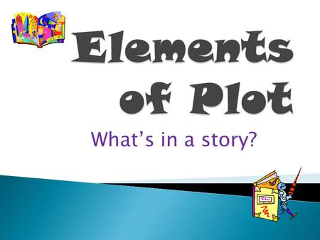 Elements of Plot What's in a story?.