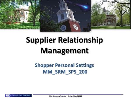 Supplier Relationship Management Shopper Personal Settings MM_SRM_SPS_200 SRM Shoppers Training - Revised April 2012.