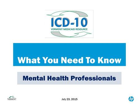 What You Need To Know July 23, 2015 Mental Health Professionals.