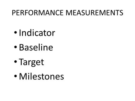 Indicator Baseline Target Milestones PERFORMANCE MEASUREMENTS.