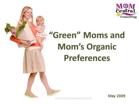 Www.momcentralconsulting.com May 2009. Who We Are As the premier firm specializing in Marketing to Moms, Mom Central Consulting helps companies develop.
