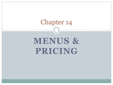 MENUS & PRICING Chapter 14. Menu Development Menu planners must know the establishment operation. Defines purpose, strategy, market, service, and theme.