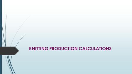 KNITTING PRODUCTION CALCULATIONS
