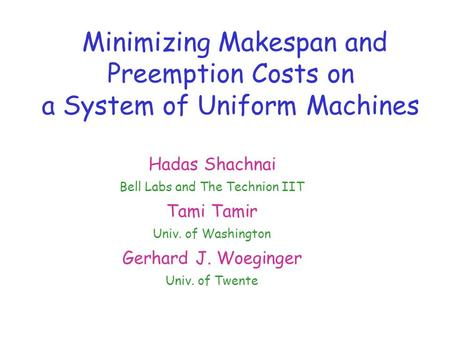 Minimizing Makespan and Preemption Costs on a System of Uniform Machines Hadas Shachnai Bell Labs and The Technion IIT Tami Tamir Univ. of Washington Gerhard.