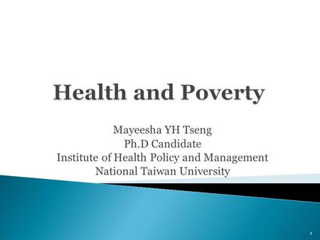 Mayeesha YH Tseng Ph.D Candidate Institute of Health Policy and Management National Taiwan University 1.