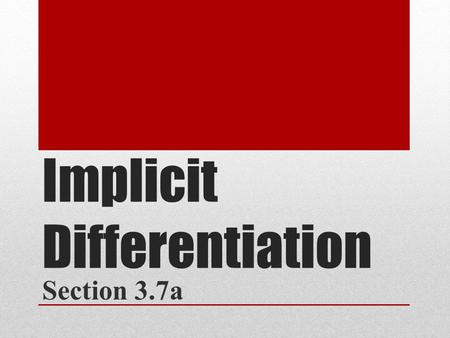 Implicit Differentiation Section 3.7a. Consider the equation: Is this a function? Is the equation differentiable? If so, how do we differentiate?