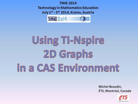 TIME 2014 Technology in Mathematics Education July 1 st - 5 th 2014, Krems, Austria.