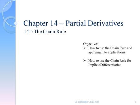 Chapter 14 – Partial Derivatives 14.5 The Chain Rule 1 Objectives:  How to use the Chain Rule and applying it to applications  How to use the Chain Rule.