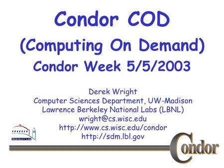 Derek Wright Computer Sciences Department, UW-Madison Lawrence Berkeley National Labs (LBNL)