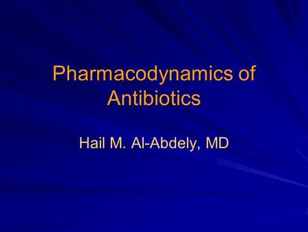 Pharmacodynamics of Antibiotics Hail M. Al-Abdely, MD.