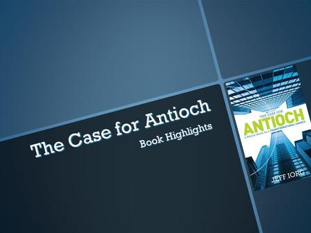 The Case for Antioch Book Highlights. Video of the overview of the book by the Author