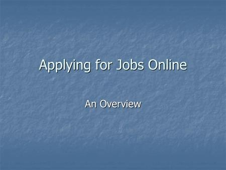 Applying for Jobs Online An Overview. Before You Apply E-mail address E-mail address Resume Resume Work history Work history Education Education Skills.