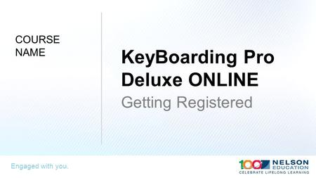 Engaged with you. KeyBoarding Pro Deluxe ONLINE Getting Registered COURSE NAME.