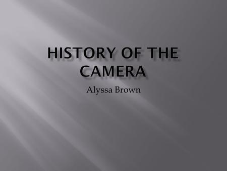 Alyssa Brown. A Frenchman called Joseph Nicéphore Niépce made the first camera and took the first picture in 1814 it was called Camera Obscura the picture.