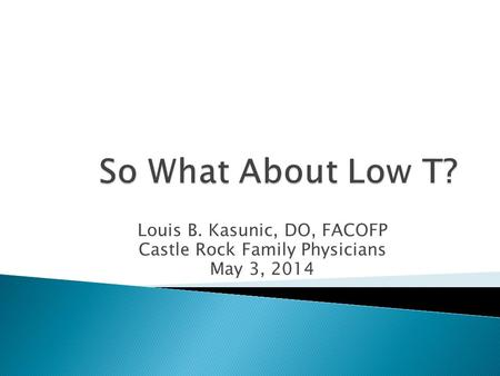 Louis B. Kasunic, DO, FACOFP Castle Rock Family Physicians May 3, 2014.