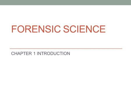FORENSIC SCIENCE CHAPTER 1 INTRODUCTION. Learning Objectives Describe how the scientific method is used to solve forensic problems. Provide examples of.