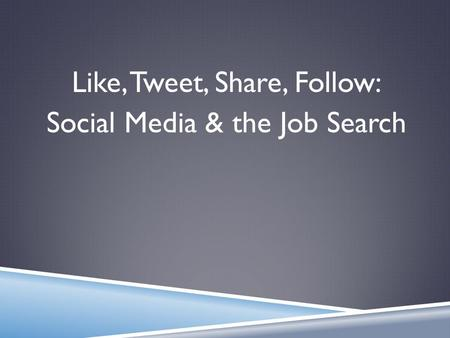 Like, Tweet, Share, Follow: Social Media & the Job Search.