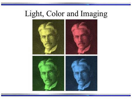 Light, Color and Imaging. Light The Electromagnetic Spectrum: E = h.