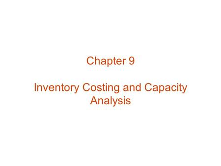 Chapter 9 Inventory Costing and Capacity Analysis.