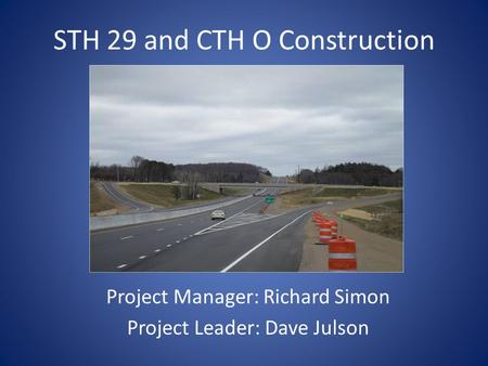STH 29 and CTH O Construction Project Manager: Richard Simon Project Leader: Dave Julson.