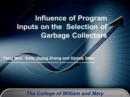 The College of William and Mary 1 Influence of Program Inputs on the Selection of Garbage Collectors Feng Mao, Eddy Zheng Zhang and Xipeng Shen.