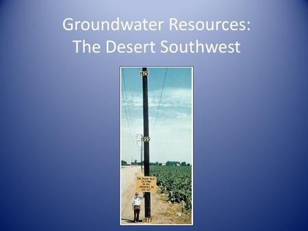 Groundwater Resources: The Desert Southwest. What has happened to groundwater levels in the area investigated as time has progressed? What were the reasons.