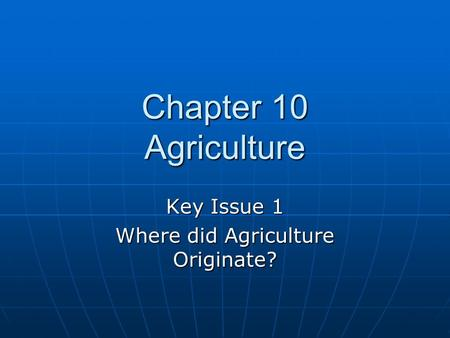 Key Issue 1 Where did Agriculture Originate?