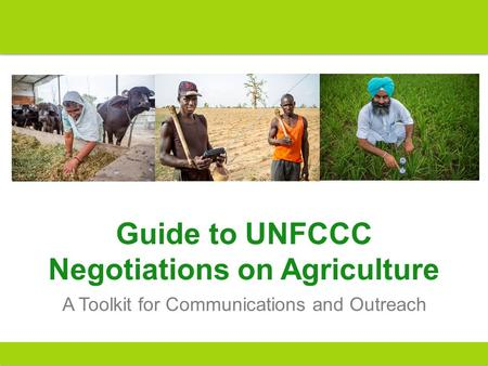 Guide to UNFCCC Negotiations on Agriculture A Toolkit for Communications and Outreach.