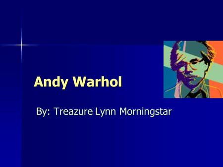 Andy Warhol By: Treazure Lynn Morningstar Andy Is Born Andy was born in Pittsburgh, Pennsylvania in the year 1928. He was born to Mr. and Mrs. Warhol.