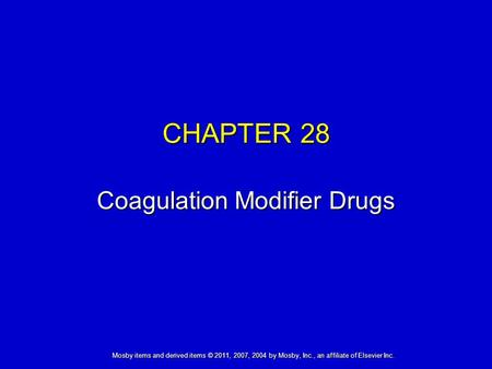 Mosby items and derived items © 2011, 2007, 2004 by Mosby, Inc., an affiliate of Elsevier Inc. CHAPTER 28 Coagulation Modifier Drugs.