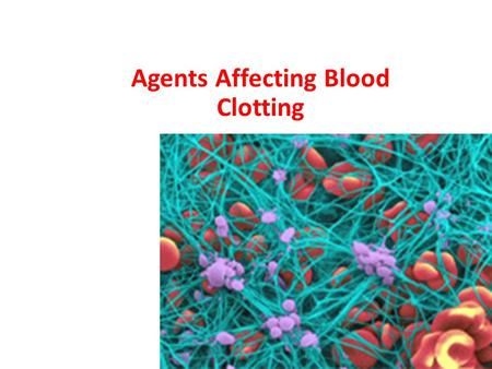 Agents Affecting Blood Clotting. Anticoagulant Agents Prevent the extension and formation of clots. Inhibition by interference with the 'coagulation cascade'