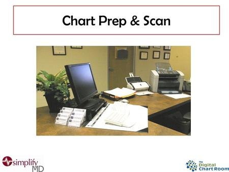 Chart Prep & Scan. Create a Document Retention Plan and Policy Backing Up Your Data Chart Preparation & Work Area Setup Barcode Cover Pages Printing then.