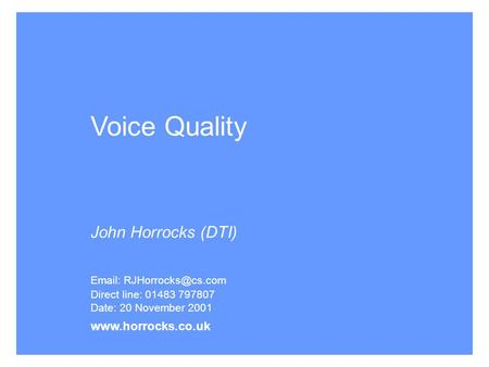 Voice Quality John Horrocks (DTI)   Direct line: 01483 797807 Date: 20 November 2001