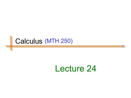 (MTH 250) Lecture 24 Calculus. Previous Lecture's Summary Multivariable functions Limits along smooth curves Limits of multivariable functions Continuity.