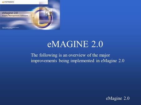 EMAGINE 2.0 The following is an overview of the major improvements being implemented in eMagine 2.0.