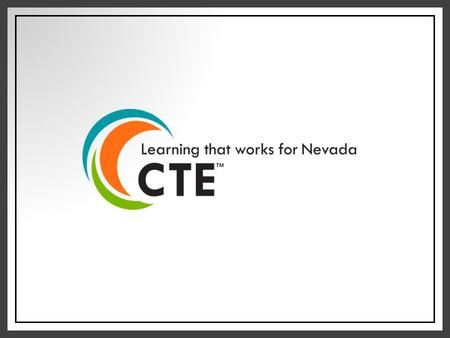 Nevada CTE & CTECS: Programs, Standards, Assessments & Credentials January, 2014 Nevada Department of Education Office of Career, Technical and Adult.