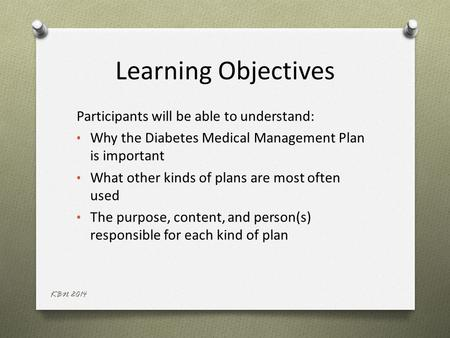 Learning Objectives Participants will be able to understand: Why the Diabetes Medical Management Plan is important What other kinds of plans are most often.