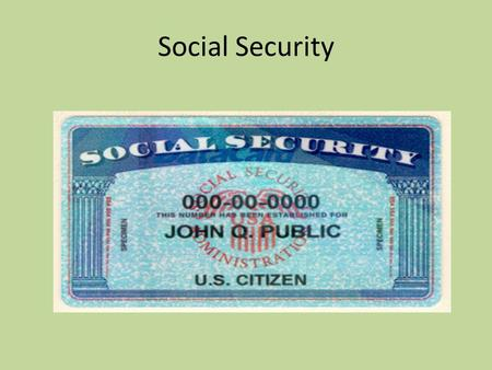 Social Security. Started during the Great Depression by FDR…1930s New Deal Old Age Survivor and Disability Insurance… Workers of today pay for retirees.